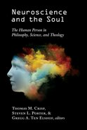 Neuroscience and the Soul: The Human Person in Philosophy, Science, And Theology