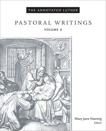 Pastoral Writings (#4 in The Annotated Luther Series)