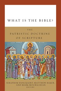 What is the Bible?: The Patristic Doctrine of Scripture