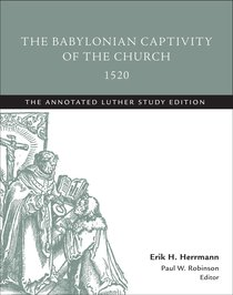 The Babylonian Captivity of the Church 1520 (Study Edition) (The Annotated Luther Series)