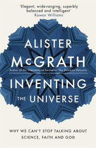 Inventing the Universe: Why We Cant Stop Taling About Science, Faih and God