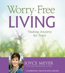 Worry-Free Living (Unabridged, 4 Cds)