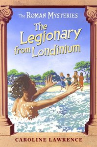 The Legionary From Londinium and Other Mini-Mysteries (#18 in Roman Mysteries Series)