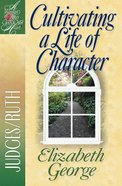 Cultivating a Life of Character (Woman After Gods Own Heart Study Series)