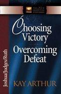 Choosing Victory, Overcoming Defeat (Joshua, Judges, Ruth) (New Inductive Study Series)