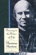 Dancing in the Water of Life (#05 in Journals Of Thomas Merton Series)