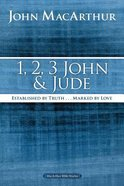 1, 2, 3 John and Jude: Established in Truth ... Marked By Love (Macarthur Bible Study Series)