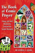 Book of Comic Prayer: Using Art And Humor to Transform Youth Ministry