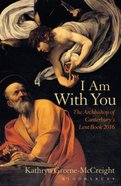 I Am With You: The Archbishop of Canterburys Lent Book 2016