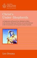 Christs Under-Shepherds (Australian College Of Theology Monograph Series)