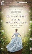 Among the Fair Magnolias (Unabridged, 10 CDS) (Four In One Auction Fiction Series)