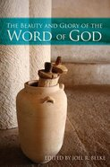 The Beauty and Glory of the Word of God (The Beauty And Glory Series)