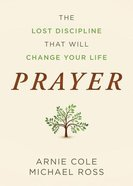 Prayer: The Lost Discipline That Will Change Your Life