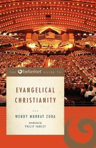 The Beliefnet Guide to Evangelical Christianity (Beliefnet Guides Series)