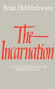 Incarnation: Collected Essays in Christology