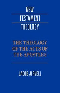 The Theology of the Acts of the Apostles (Cambridge New Testament Theology Series)
