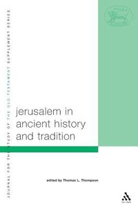 Jerusalem in Ancient History and Tradition (Journal For The Study Of The Old Testament Supplement Series)