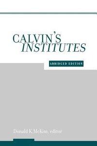 Calvins Institutes (Abridged Edition)