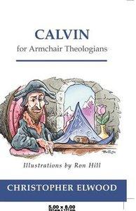 Calvin For Armchair Theologians (Armchair Theologians Series)