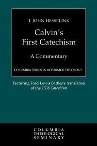 Calvins First Catechism (Colmubia Series In Reformed Theology)