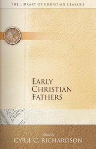 Early Christian Fathers (Library Of Christian Classics Series)