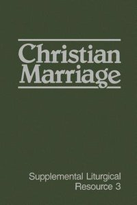 Christian Marriage (#03 in Supplemental Liturgical Resource Series)