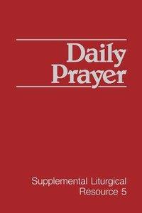 Daily Prayer (#05 in Supplemental Liturgical Resource Series)