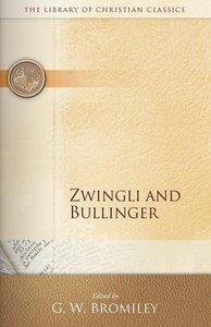 Zwingli and Bullinger (Library Of Christian Classics Series)