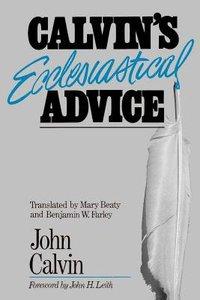 Calvins Ecclesiastical Advice