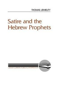 Satire and the Hebrew Prophet (Literary Currents In Biblical Interpretation Series)