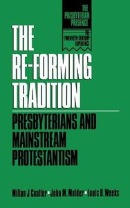 The Reforming Tradition (The Presbyterian Presence Series)