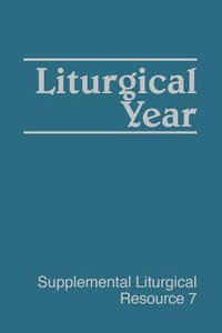 Liturgical Year (#07 in Supplemental Liturgical Resource Series)