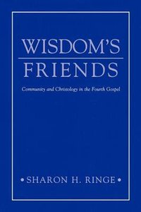 Wisdoms Friends: Community & Christology in Fourth Gospel