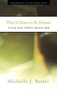 What It Means to Be Human (Foundations Of Christian Faith Series)