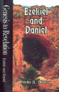 Ezekiel, Daniel : A Comprehensive Verse-By-Verse Exploration of the Bible (Student Book) (Genesis To Revelation Series)