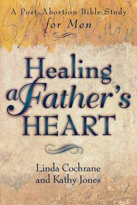 Healing a Fathers Heart: A Post-Abortion Bible Study