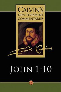 John 1-10 (Calvins New Testament Commentary Series)