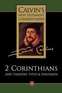 2 Corinthians, Timothy, Titus, Philemon (Calvins New Testament Commentary Series)