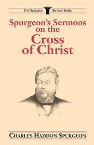 Spurgeons Sermons on the Cross of Christ