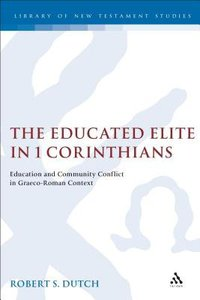 The Educated Elite in 1 Corinthians (Journal For The Study Of The New Testament Supplement Series)