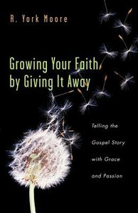 Growing Your Faith By Giving It Away
