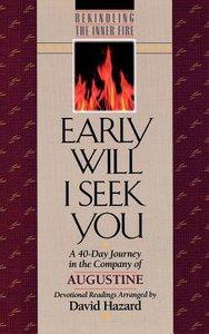 Rekindling the Inner Fire: Early Will I Seek You