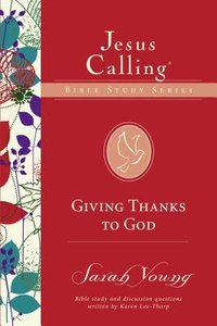 Giving Thanks to God (Jesus Calling Bible Study Series)