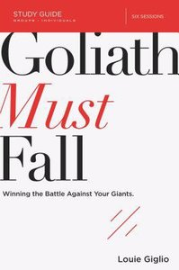 Goliath Must Fall: Winning the Battle Against Your Giants (Study Guide)