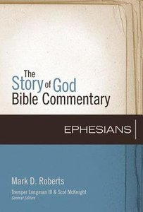 Ephesians (The Story Of God Bible Commentary Series)