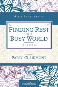 Finding Rest in a Busy World (Women Of Faith Study Guide Series)