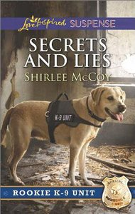 Secrets and Lies (Rookie K-9 Unit) (Love Inspired Suspense Series)