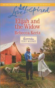 Elijah and the Widow (Lancaster County Weddings) (Love Inspired Series)