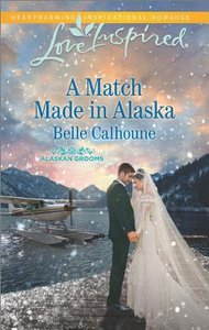 A Match Made in Alaska (Alaskan Grooms) (Love Inspired Series)