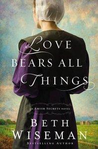 Love Bears All Things (#02 in Amish Secrets Novel Series)